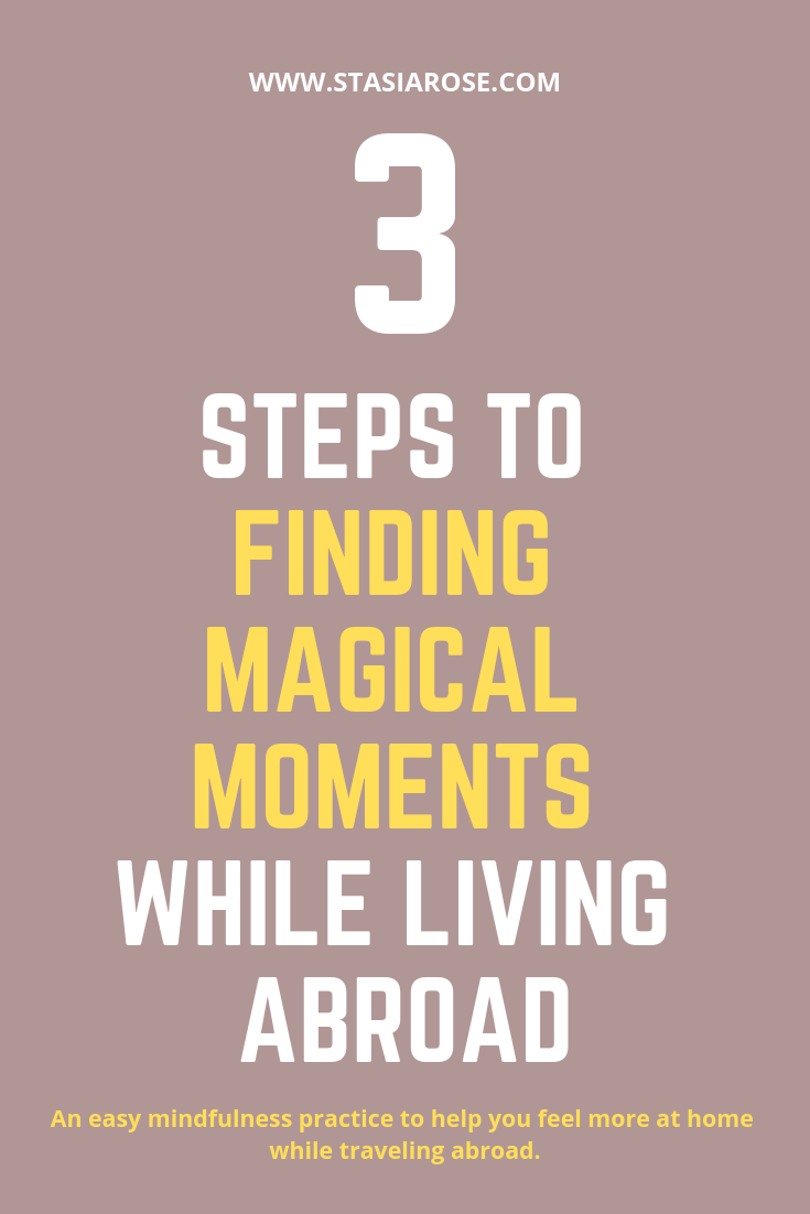 3 Steps to Finding Magical Moments While Living Abroad